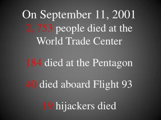 On September 11, 2001 2, 753  people died at the  World  Trade Center 184  died at the Pentagon 40  died aboard Flight 9