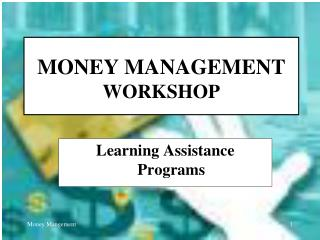 MONEY MANAGEMENT WORKSHOP