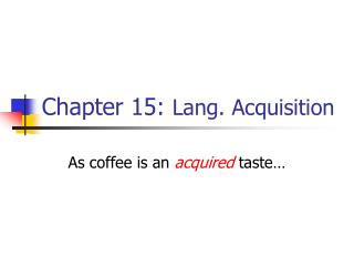Chapter 15:  Lang. Acquisition