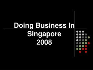 Doing Business In Singapore 2008