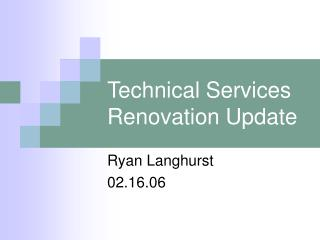 Technical Services Renovation Update