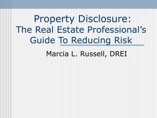 Property Disclosure:     The Real Estate Professional s Guide To Reducing Risk
