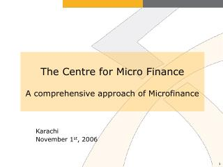 The Centre for Micro Finance A comprehensive approach of Microfinance