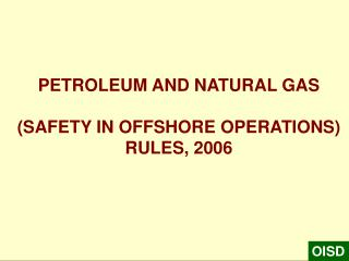 PETROLEUM AND NATURAL GAS (SAFETY IN OFFSHORE OPERATIONS)  RULES, 2006
