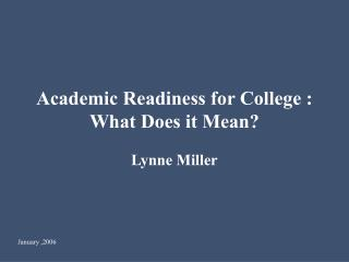 Academic Readiness for College : What Does it Mean