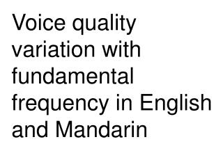 Voice quality variation with fundamental frequency in English and Mandarin