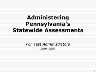 Administering Pennsylvania's Statewide Assessments For Test Administrators 2008-2009