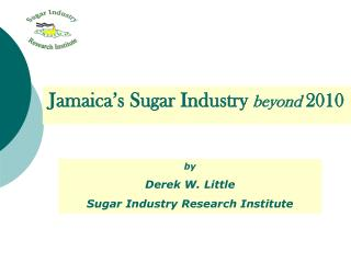 by Derek W. Little Sugar Industry Research Institute