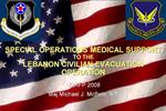 SPECIAL OPERATIONS MEDICAL SUPPORT TO THE LEBANON CIVILIAN EVACUATION OPERATION