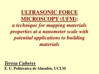 ULTRASONIC FORCE MICROSCOPY UFM: a technique for mapping materials properties at a nanometer scale with potential applic