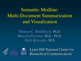 Semantic Medline: Multi-Document Summarization and Visualization Thomas C. Rindflesch,  Ph.D. Marcelo Fiszman,  M.D., Ph
