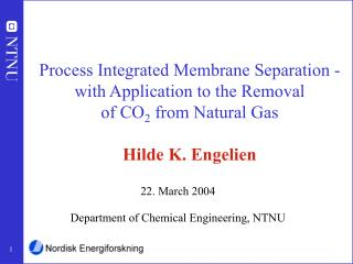 Process Integrated Membrane Separation - with Application to the Removal  of CO 2  from Natural Gas Hilde K. Engelien