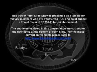 This Power Point Slide Show is presented as a job aid for military members who are transferred PCS and must submit