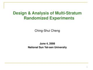 Design & Analysis of Multi-Stratum Randomized Experiments Ching-Shui Cheng June 4, 2008 National Sun Yat-sen University