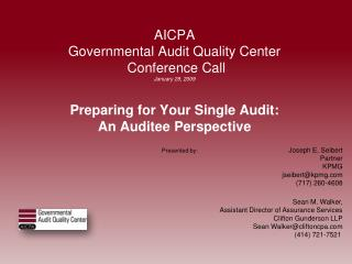 AICPA  Governmental Audit Quality Center   Conference Call January 28, 2009 Preparing for Your Single Audit: An Auditee