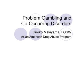 Problem Gambling and Co-Occurring Disorders