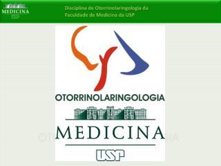 Disciplina de Otorrinolaringologia da Faculdade de Medicina da USP