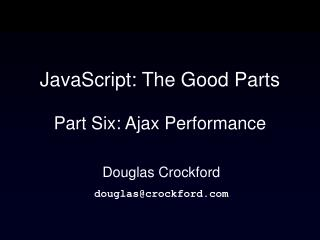JavaScript: The Good Parts Part Six: Ajax Performance