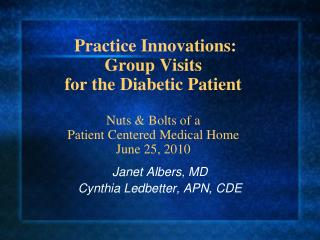 Practice Innovations:  Group Visits for the Diabetic Patient Nuts & Bolts of a Patient Centered Medical Home June 25, 20
