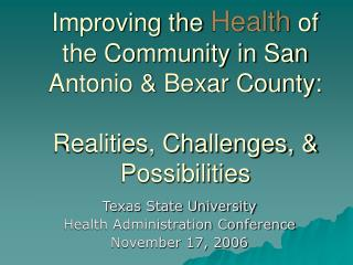 Improving the Health of the Community in San Antonio  Bexar County:  Realities, Challenges,  Possibilities