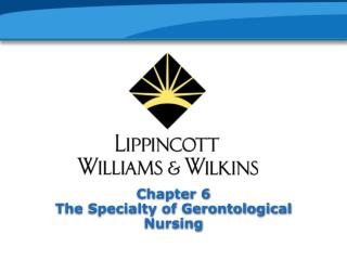 Chapter 6 The Specialty of Gerontological Nursing