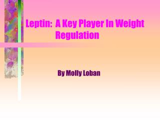 Leptin: A Key Player In Weight Regulation