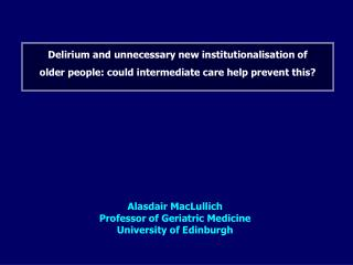 Delirium and unnecessary new institutionalisation of older people: could intermediate care help prevent this?