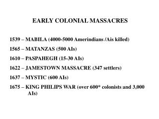EARLY COLONIAL MASSACRES 1539 – MABILA (4000-5000 Amerindians /Ais killed)  1565 – MATANZAS (500 AIs) 1610 – PASPAHEGH (