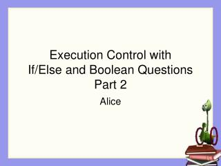 Execution Control with IfElse and Boolean Questions Part 2