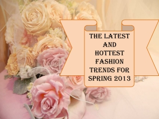 The Latest And Hottest Fashion Trends for Spring 2013