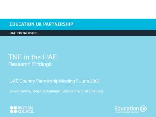 UAE Country Partnership Meeting 5 June 2009 Alison Devine, Regional Manager Education UK, Middle East
