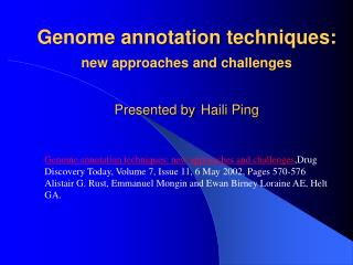 Genome annotation techniques: new approaches and challenges Presented by Haili Ping