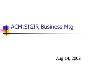ACM:SIGIR Business Mtg