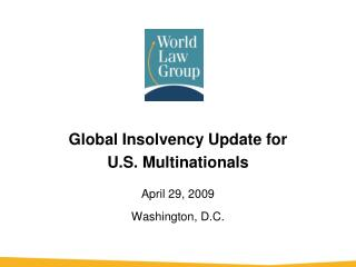 Global Insolvency Update for U.S. Multinationals April 29, 2009 Washington, D.C.
