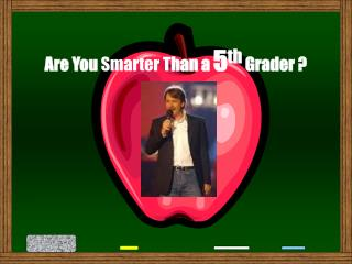 Are You  Smarter T han a  5 th  Grader ?