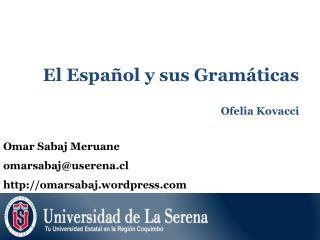 El Español y sus Gramáticas Ofelia Kovacci