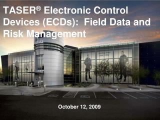 TASER ®  Electronic Control Devices (ECDs):  Field Data and Risk Management
