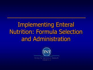 Implementing Enteral Nutrition: Formula Selection and Administration