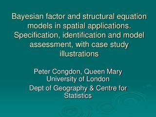 Peter Congdon, Queen Mary University of London Dept of Geography & Centre for Statistics