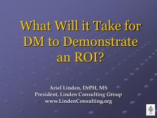 What Will it Take for DM to Demonstrate an ROI