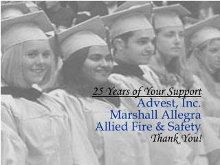 25 Years of Your Support Advest, Inc.  Marshall Allegra  Allied Fire & Safety  Thank You!