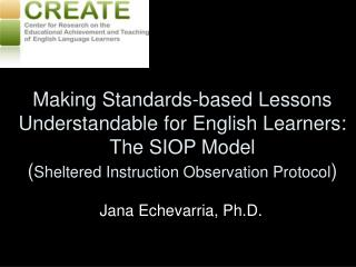 Making Standards-based Lessons Understandable for English Learners:  The SIOP Model  ( Sheltered Instruction Observation