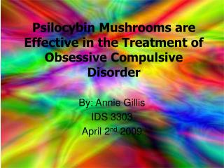 Psilocybin Mushrooms are Effective in the Treatment of Obsessive Compulsive Disorder
