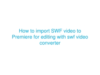 How to import SWF video to Premiere for editing