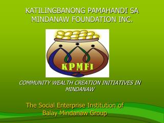 COMMUNITY WEALTH CREATION INITIATIVES IN MINDANAW