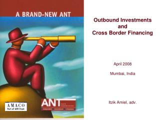 Outbound Investments and  Cross Border Financing April 2008 Mumbai, India Itzik Amiel, adv.