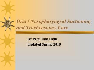 Oral / Nasopharyngeal Suctioning and Tracheostomy Care