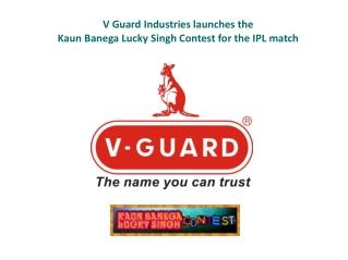 V Guard Industries launches the Kaun Banega Lucky Singh