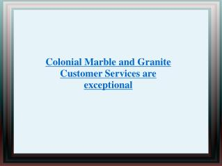 Colonial Marble & Granite Customer Services