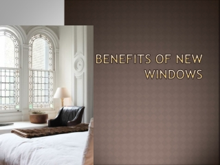 Benefits of new windows